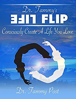 Book Cover: Dr. Tammy's Life Flip Guide: Consciously Create a Life You Will Love