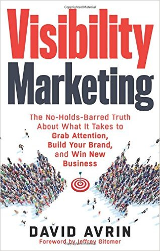 Book Cover: Visibility Marketing: The No-Holds-Barred Truth About What It Takes to Grab Attention, Build Your Brand and Win New Business