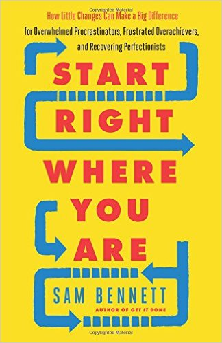 Book Cover: Start Right Where You Are: How Little Changes Can Make a Big Difference for Overwhelmed Procrastinators, Frustrated Overachievers, and Recovering Perfectionists