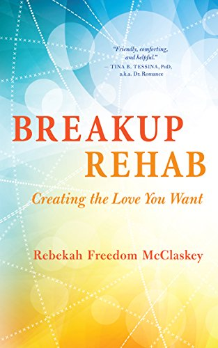 Book Cover: Breakup Rehab: Creating the Love You Want