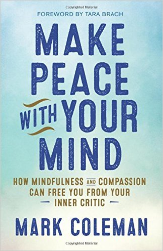 Book Cover: Make Peace with Your Mind: How Mindfulness and Compassion Can Free You from Your Inner Critic