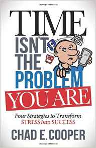 Book Cover: Time Isn't the Problem, You Are: Four Strategies to Transform Stress Into Success
