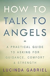 Book Cover: How to Talk to Angels: A Practical Guide to Asking for Guidance, Comfort & Strength