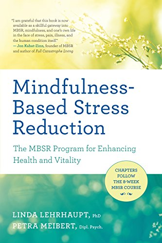 Book Cover: Mindfulness-Based Stress Reduction: The MBSR Program for Enhancing Health and Vitality