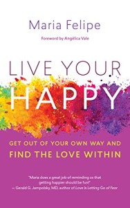 Book Cover: Live Your Happy: Get Out of Your Own Way and Find the Love Within