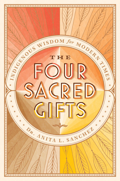 Book Cover: The Four Sacred Gifts: Indigenous Wisdom for Modern Times