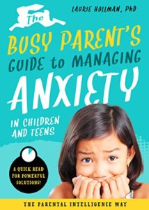 Book Cover: The Busy Parent's Guide to Managing Anxiety in Children and Teens