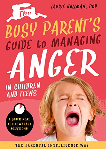 Book Cover: The Busy Parent's Guide to Managing Anger in Children and Teens