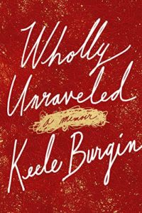 Book Cover: Wholly Unraveled: A Memoir