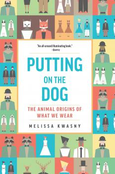 Book Cover: Putting on the Dog: The Animal Origins of What We Wear