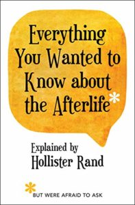 Book Cover: Everything You Wanted to Know about the Afterlife but Were Afraid to Ask