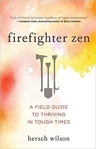 Book Cover: Firefighter Zen: A Field Guide to Thriving in Tough Times